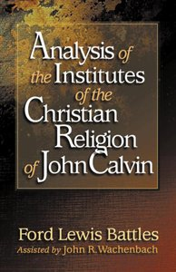 Analysis of the Institutes of Christian Religion of John Calvin