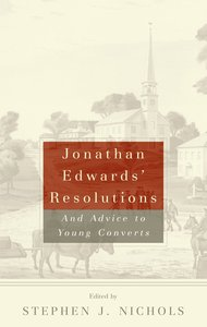 Jonathan Edwards Resolutions and Advice to Young Converts