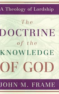 The Doctrine of the Knowledge of God (#01 in Theology Of Lordship Series)