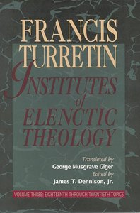 Institutes of Elenctic Theology Volume 3