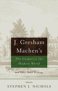 J Gresham Machens the Gospel and the Modern World