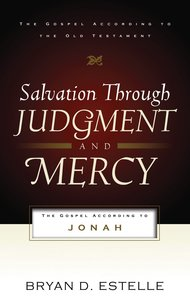 Salvation Through Judgement and Mercy (Gospel According To The Old Testament Series)