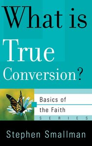 What is True Conversion? (Basics Of The Reformed Faith Series (Now Botf))