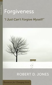 Forgiveness: I Just Cant Forgive Myself (Resources For Changing Lives Series)