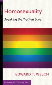 Homosexuality: Speaking the Truth in Love (Resources For Changing Lives Series)