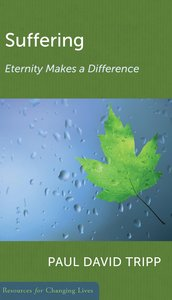 Suffering: Eternity Makes a Difference (Resources For Changing Lives Series)