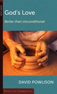Gods Love: Better Than Unconditional (Resources For Changing Lives Series)