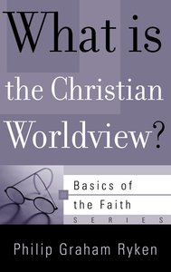 What is the Christian Worldview? (Basics Of The Reformed Faith Series (Now Botf))