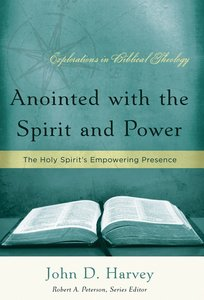 Anointed With the Spirit and Power (Explorations In Biblical Theology Series)