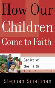 How Our Children Come to Faith (Basics Of The Reformed Faith Series (Now Botf))