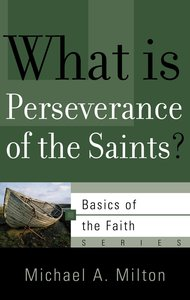 What is Perseverance of the Saints? (Basics Of The Reformed Faith Series (Now Botf))