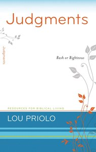 Judgments - Rash Or Righteous (Resources For Biblical Living Series)