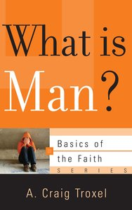 What is Man? (Basics Of The Faith Series (Formerly Reformed Borf))