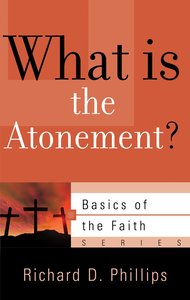 What is the Atonement? (Basics Of The Reformed Faith Series (Now Botf))