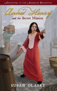 Annie Henry and the Secret Mission (#01 in Adventures In The American Revolution Series)