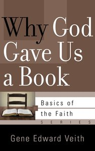 Why God Gave Us a Book (Basics Of The Faith Series (Formerly Reformed Borf))