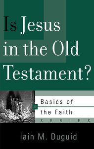Is Jesus in the Old Testament? (Basics Of The Faith Series (Formerly Reformed Borf))