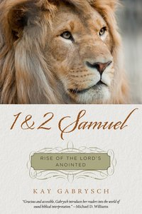 The Rise of the Lords Anointed: Studies in 1 & 2 Samuel