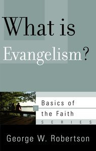 What is Evangelism? (Basics Of The Reformed Faith Series (Now Botf))