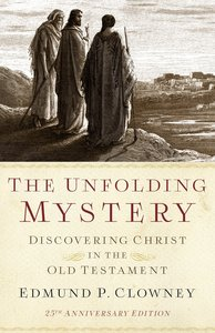 The Unfolding Mystery: Discovering Christ in the Old Testament (2nd Edition)