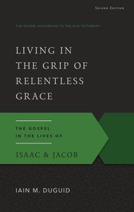 Living in the Grip of Relentless Grace (2nd Ed) (Gospel According To The Old Testament Series)