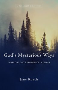 Gods Mysterious Ways: Embracing Gods Providence in Esther