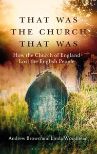 That Was the Church That Was: How the Church of England Lost the English People