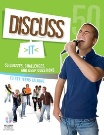 Discuss It:50 Quizzes, Challenges, and Deep Questions to Get Teens Talking