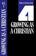 Growing as a Christian (Studies in Christian Living) (#04 in Studies In Christian Living Series)