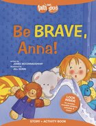 Be Brave, Anna! (Incl. Stickers) (Faith That Sticks Story & Activity Book Series)
