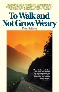 To Walk and Not Grow Weary