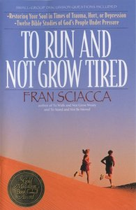 To Run and Not Grow Tired: Restoring Your Faith in Times of Trauma, Hurt, Or Depression