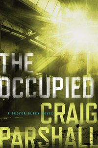 The Occupied (A Trevor Black Novel Series)
