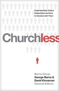 Churchless: Understanding Todays Unchurched and How to Connect With Them