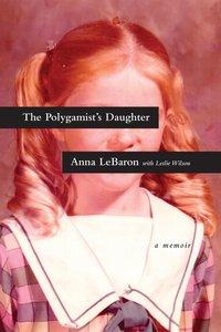 The Polygamists Daughter: A Memoir