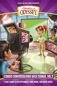 A Girls Guide to Entertainment, Body Image and Social Media (#03 in Adventures In Odyssey Candid Conversations With Connie Series)
