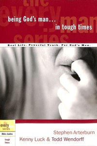 Every Man Bss: Being Gods Man in Tough Times (Every Man Bible Studies Series)
