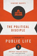 Political Disciple, The: A Theology of Public Life (Zondervans Ordinary Theology Series)
