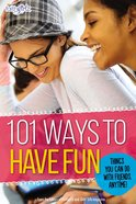 101 Ways to Have Fun (Faithgirlz! Series)