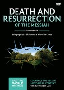 Death and Resurrection of the Messiah (A DVD Study) (#04 in That The World May Know Series)