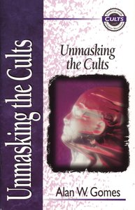 Unmasking the Cults (Zondervan Guide To Cults & Religious Movements Series)