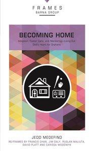 Becoming Home (Frames Barna Group Series)