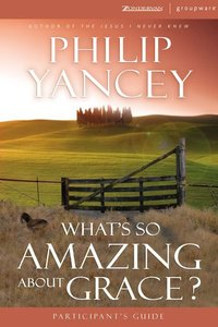 Whats So Amazing About Grace? (Participants Guide With Dvd)