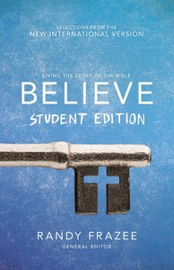 Believe : Living the Story of the Bible to Become Like Jesus (Student Edition) (Believe (Zondervan) Series)
