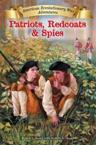 Patriots, Redcoats and Spies (#01 in American Revolutionary War Adventures Series)