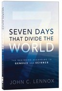 Seven Days That Divide the World: The Beginning According to Genesis