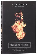 Standing in the Fire: How Courageous Christians Are Living By Faith in Frightening Times