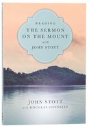 Reading the Sermon on the Mount With John Stott (Reading The Bible With John Stott Series)