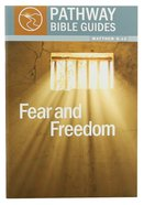 Fear and Freedom - Matthew 8-12 (Include Leaders Notes) (Pathway Bible Guides Series)