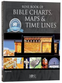 Rose Book of Bible Charts, Maps and Time Lines 10Th Anniversary Expanded Edition (Volume 1) (#1 in Rose Book Of Bible Charts Series)